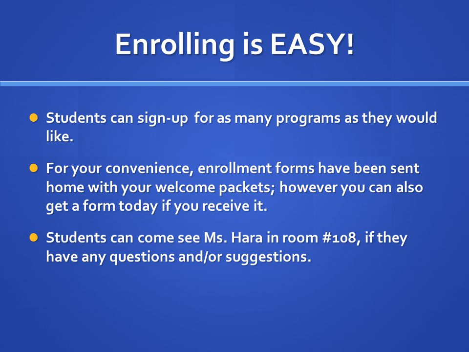 Enrolling is EASY! Students can sign-up for as many programs as they would like. Students can sign-up for as many programs as they would like. For you