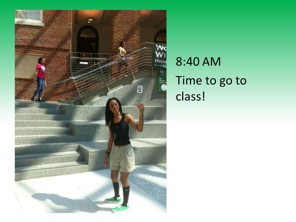 8:40 AM Time to go to class!
