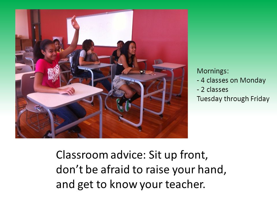 Classroom advice: Sit up front, don't be afraid to raise your hand, and get to know your teacher.