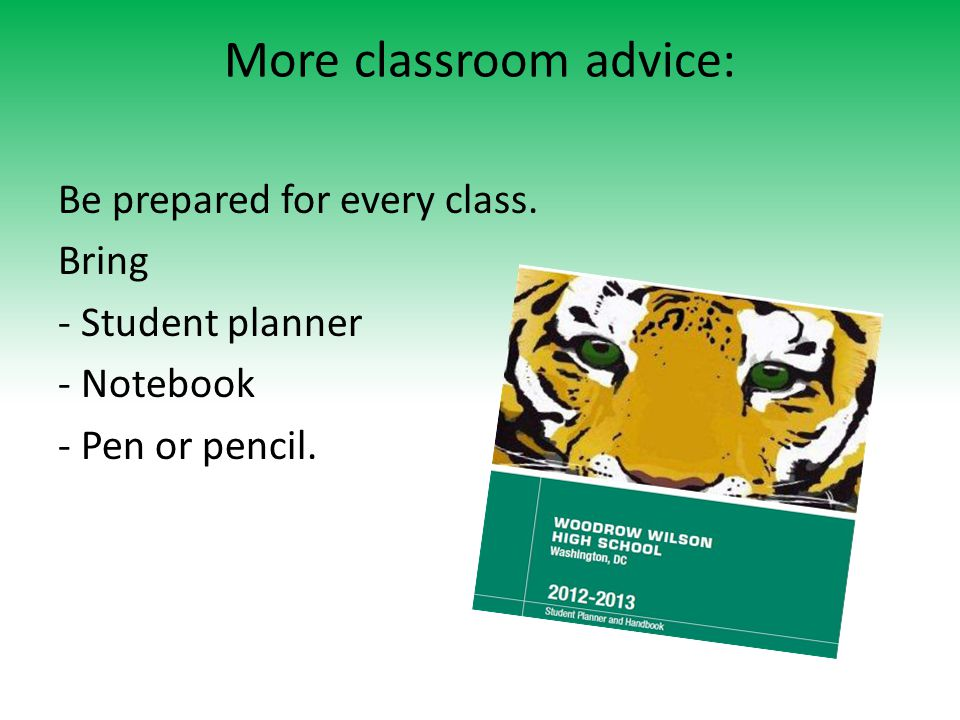 More classroom advice: Be prepared for every class.