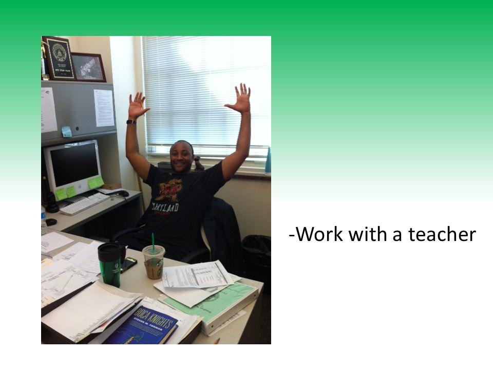 -Work with a teacher