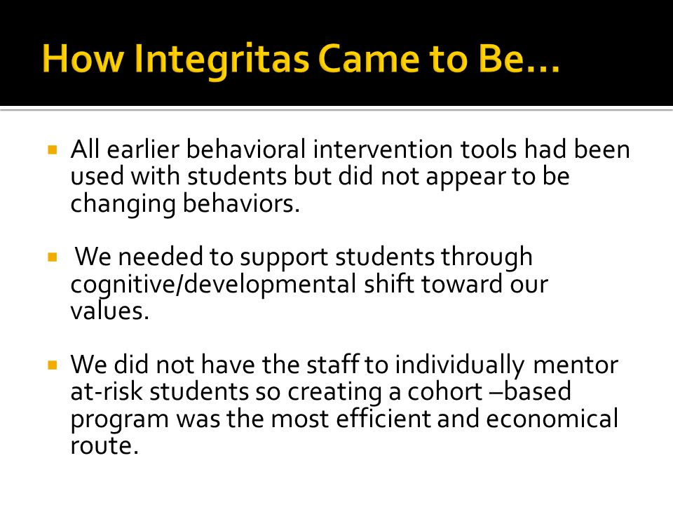  All earlier behavioral intervention tools had been used with students but did not appear to be changing behaviors.