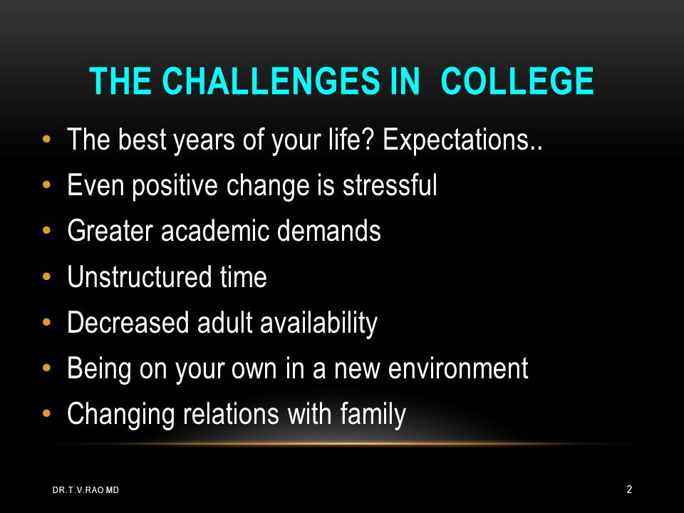 THE CHALLENGES IN COLLEGE The best years of your life.