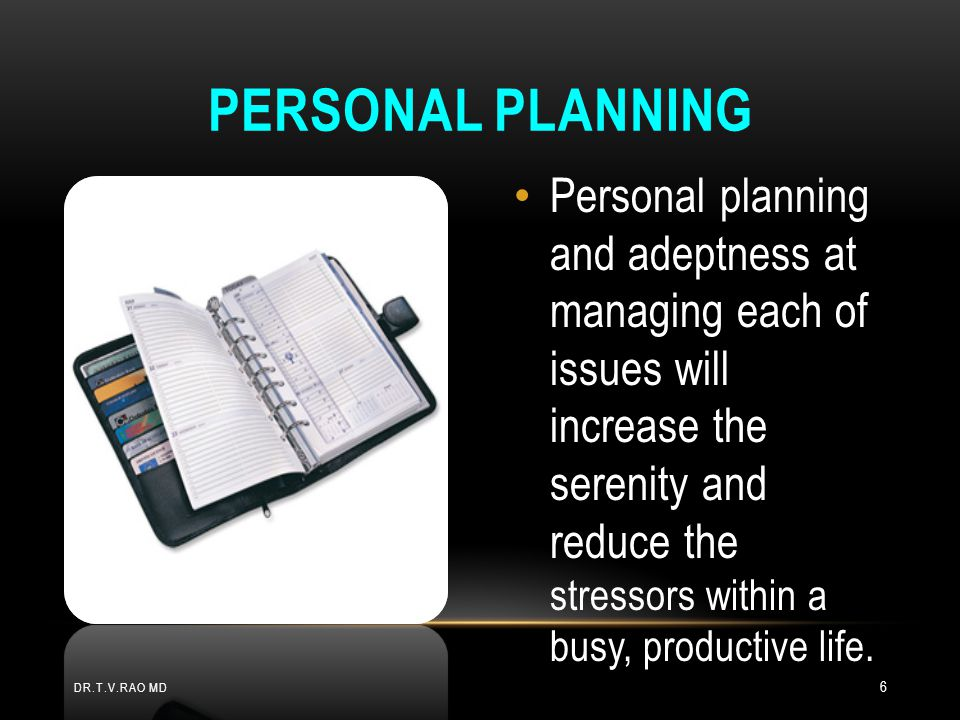 Personal planning and adeptness at managing each of issues will increase the serenity and reduce the stressors within a busy, productive life.