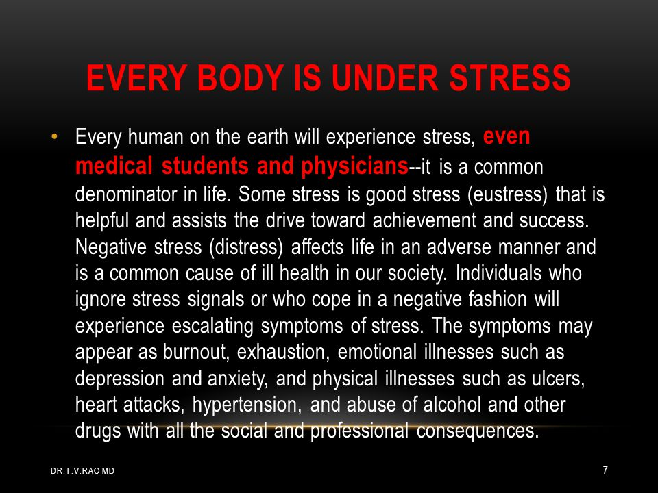 EVERY BODY IS UNDER STRESS Every human on the earth will experience stress, even medical students and physicians --it is a common denominator in life.