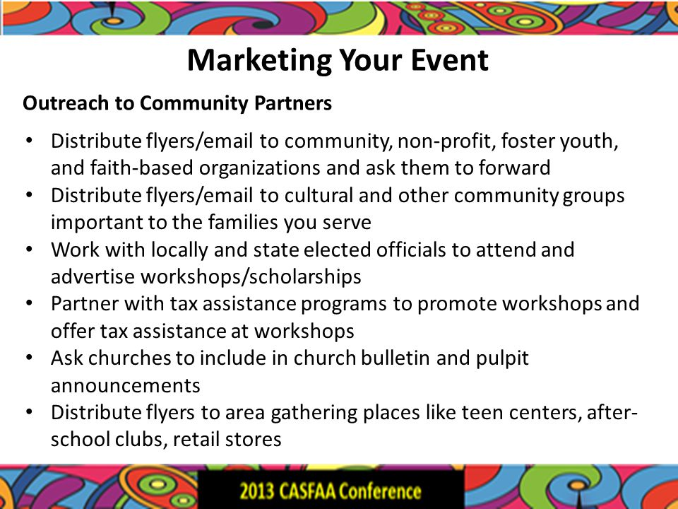 Marketing Your Event Distribute flyers/email to community, non-profit, foster youth, and faith-based organizations and ask them to forward Distribute