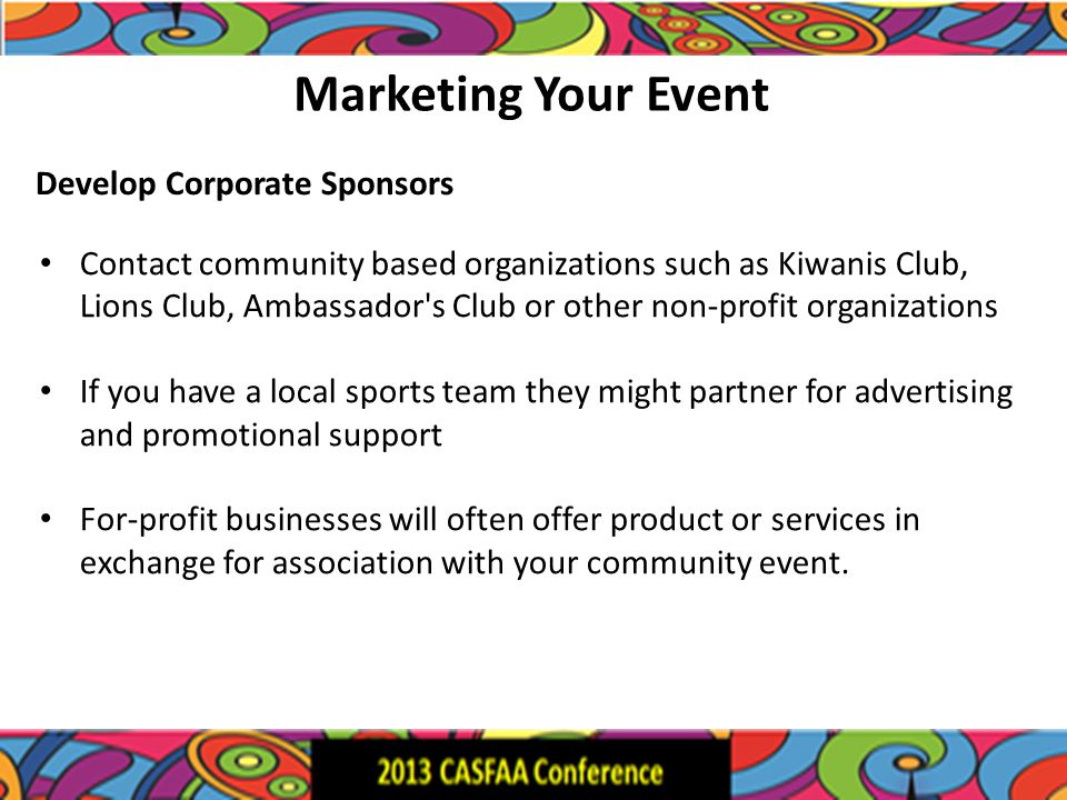Marketing Your Event Contact community based organizations such as Kiwanis Club, Lions Club, Ambassador's Club or other non-profit organizations If yo