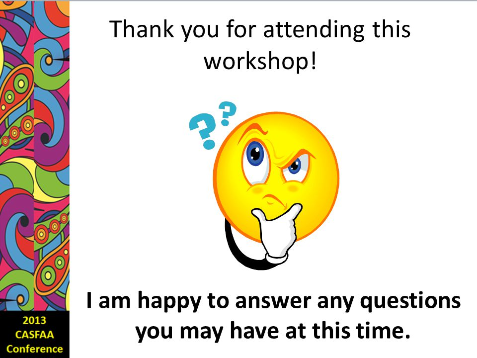 Thank you for attending this workshop! I am happy to answer any questions you may have at this time.