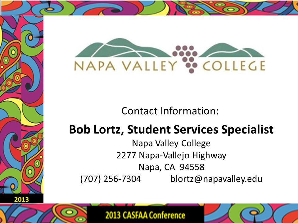 Contact Information: Bob Lortz, Student Services Specialist Napa Valley College 2277 Napa-Vallejo Highway Napa, CA 94558 (707) 256-7304 blortz@napavalley.edu