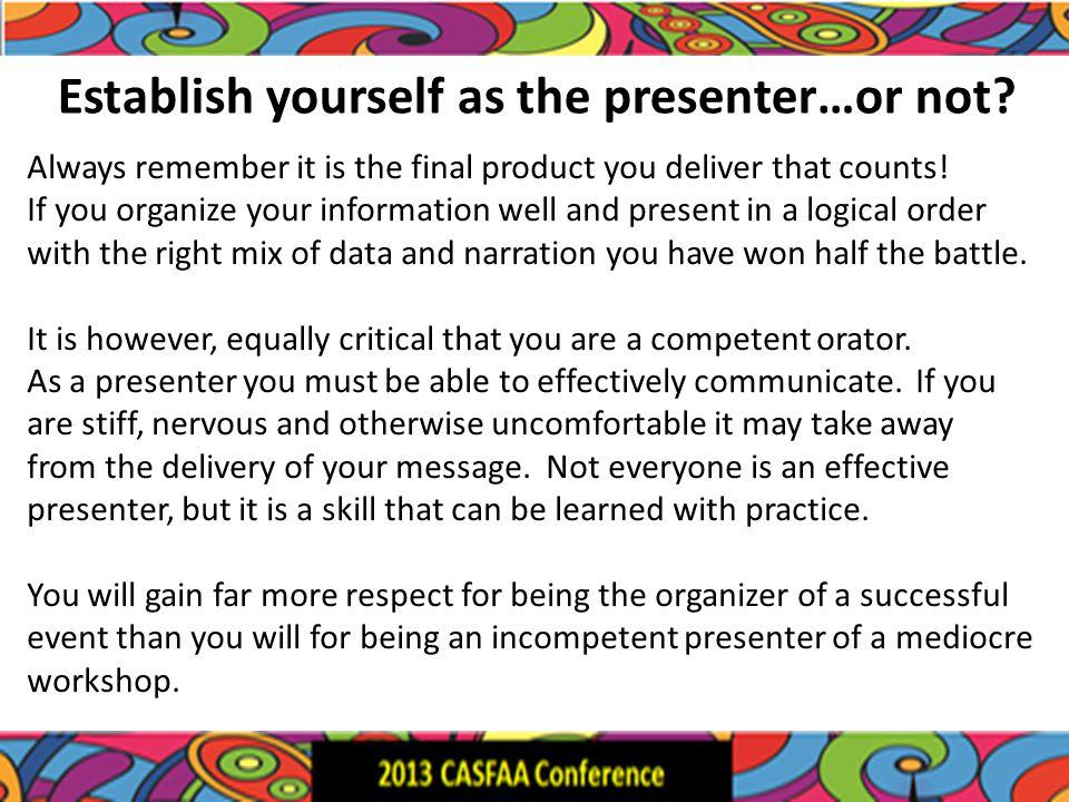 Establish yourself as the presenter…or not.