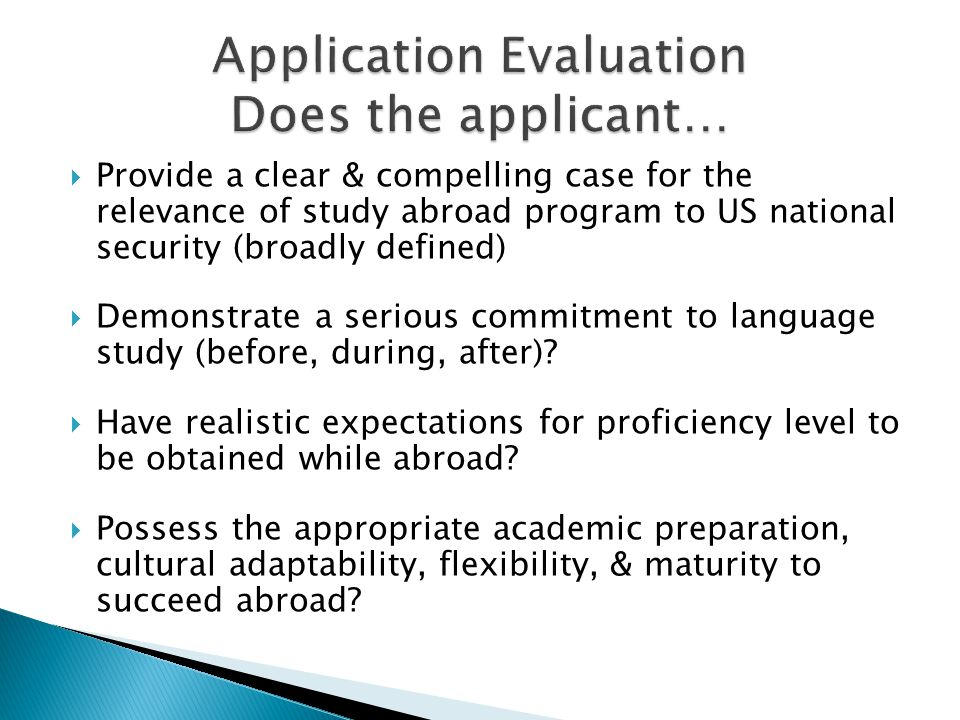  Provide a clear & compelling case for the relevance of study abroad program to US national security (broadly defined)  Demonstrate a serious commitment to language study (before, during, after).