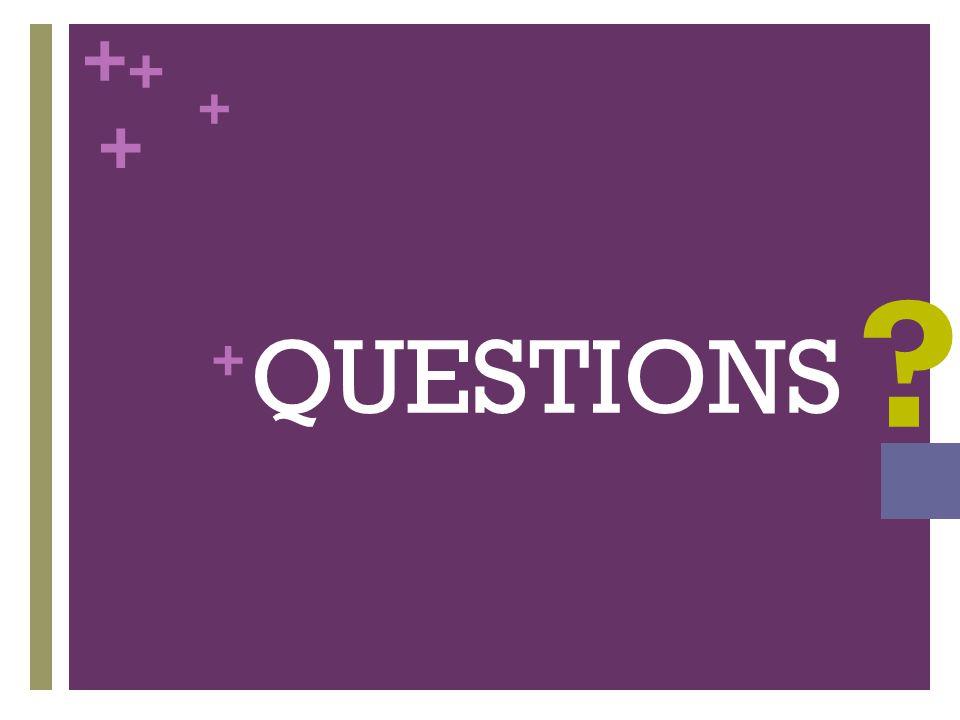 + QUESTIONS + + + +