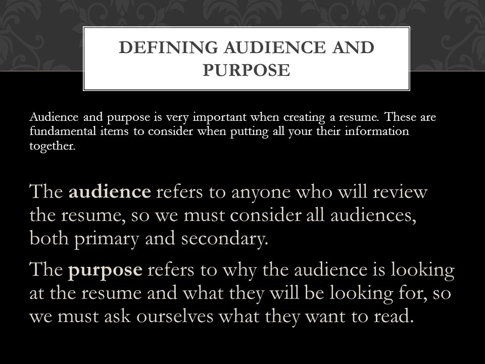 Audience and purpose is very important when creating a resume.