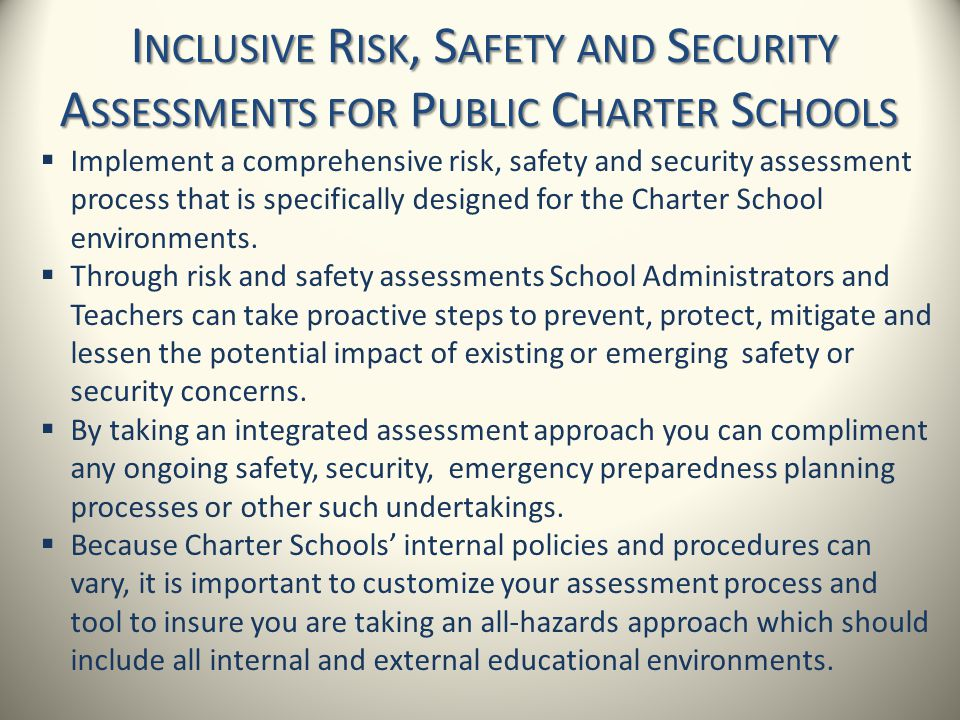I NCLUSIVE R ISK, S AFETY AND S ECURITY A SSESSMENTS FOR P UBLIC C HARTER S CHOOLS  Implement a comprehensive risk, safety and security assessment pr