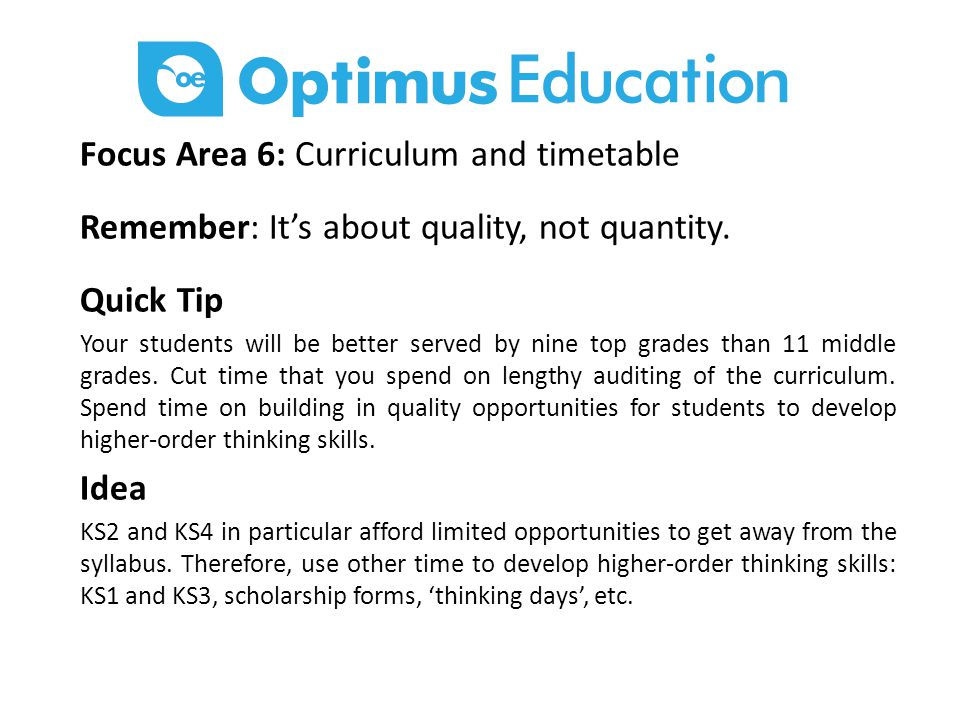 Focus Area 6: Curriculum and timetable Remember: It's about quality, not quantity.