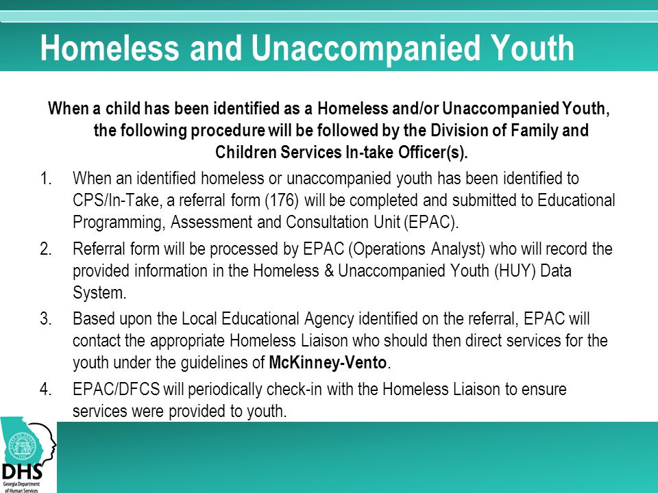 Homeless and Unaccompanied Youth When a child has been identified as a Homeless and/or Unaccompanied Youth, the following procedure will be followed b