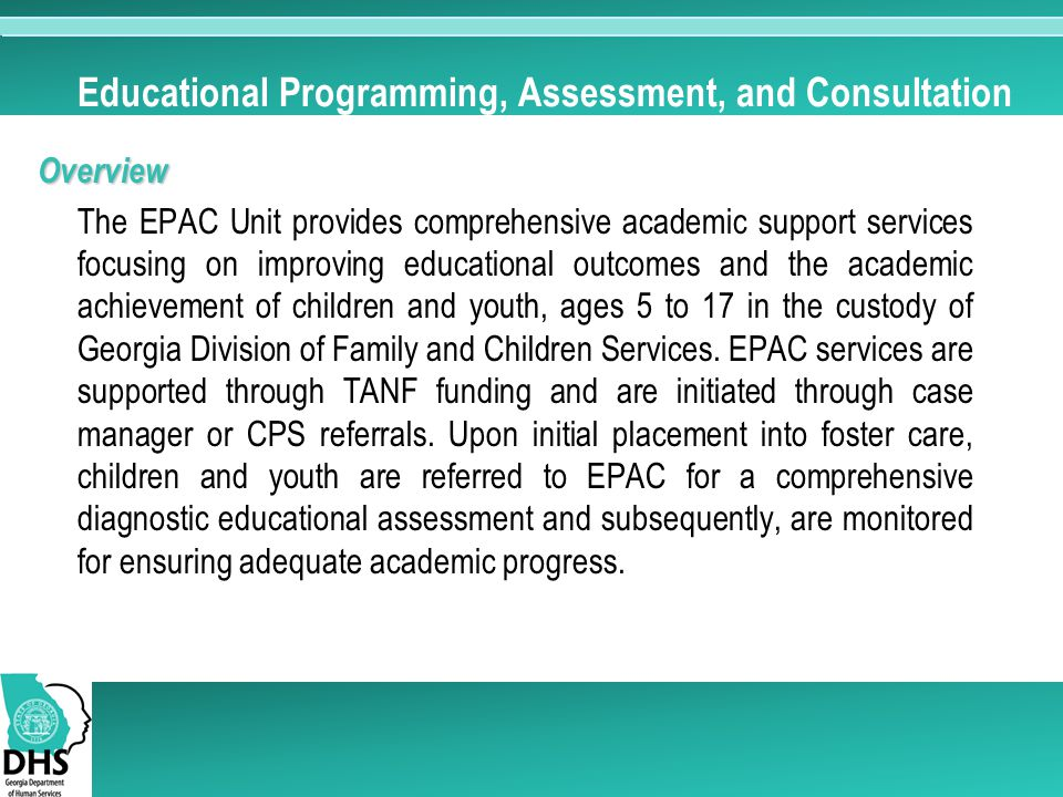 Educational Programming, Assessment, and Consultation Overview The EPAC Unit provides comprehensive academic support services focusing on improving ed