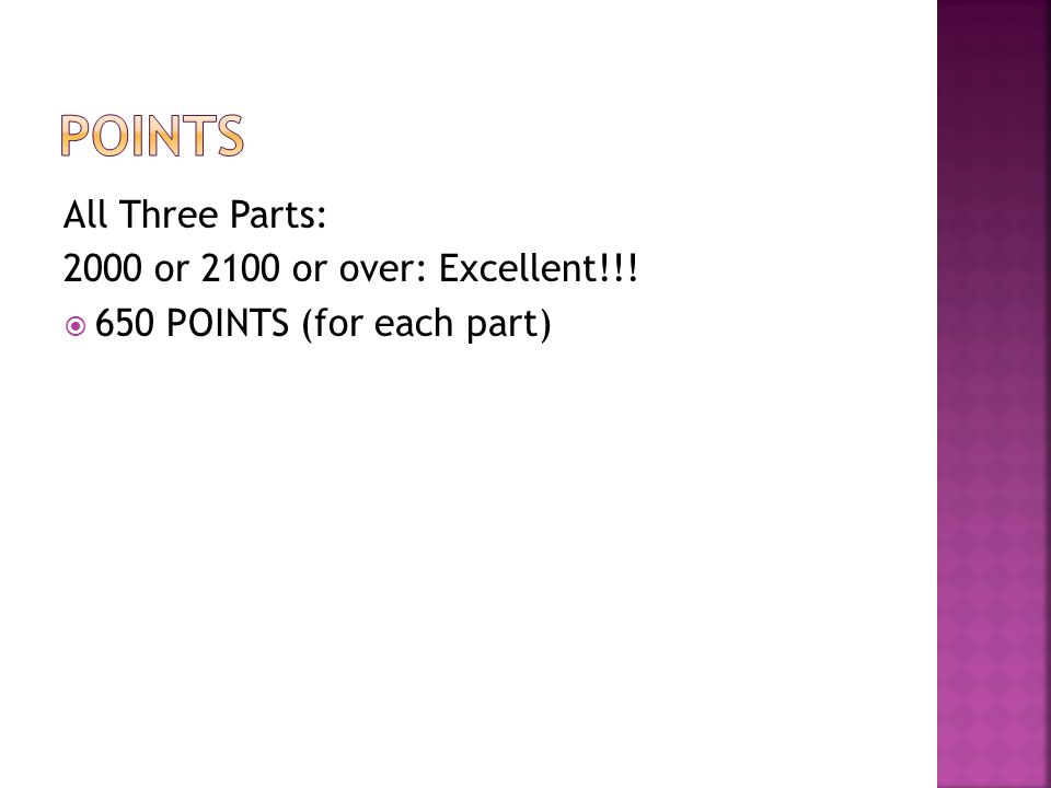 All Three Parts: 2000 or 2100 or over: Excellent!!!  650 POINTS (for each part)