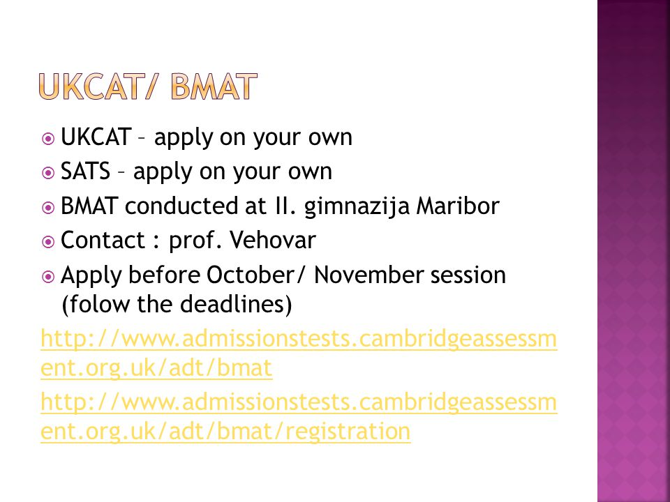  UKCAT – apply on your own  SATS – apply on your own  BMAT conducted at II.