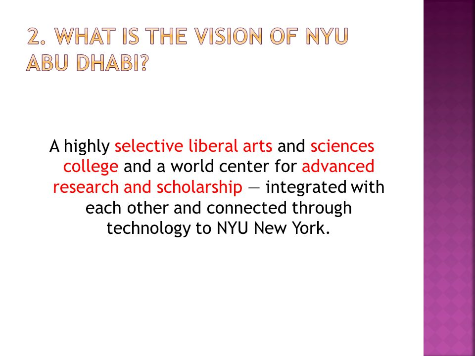 A highly selective liberal arts and sciences college and a world center for advanced research and scholarship — integrated with each other and connected through technology to NYU New York.