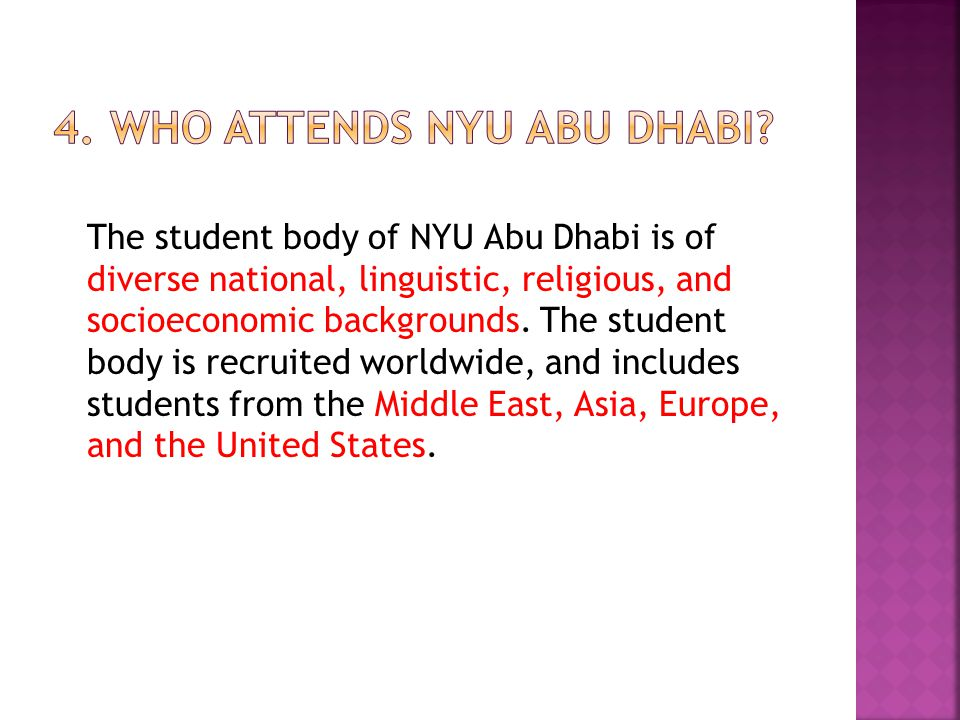 The student body of NYU Abu Dhabi is of diverse national, linguistic, religious, and socioeconomic backgrounds.