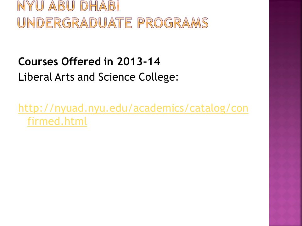 Courses Offered in 2013-14 Liberal Arts and Science College: http://nyuad.nyu.edu/academics/catalog/con firmed.html