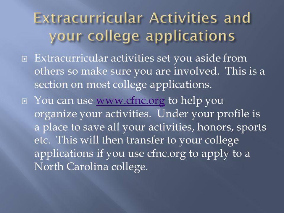  Extracurricular activities set you aside from others so make sure you are involved.