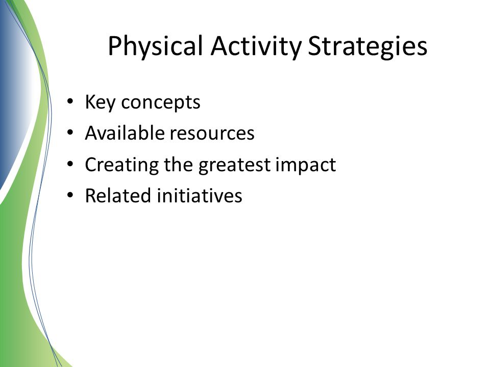 Physical Activity Strategies Key concepts Available resources Creating the greatest impact Related initiatives