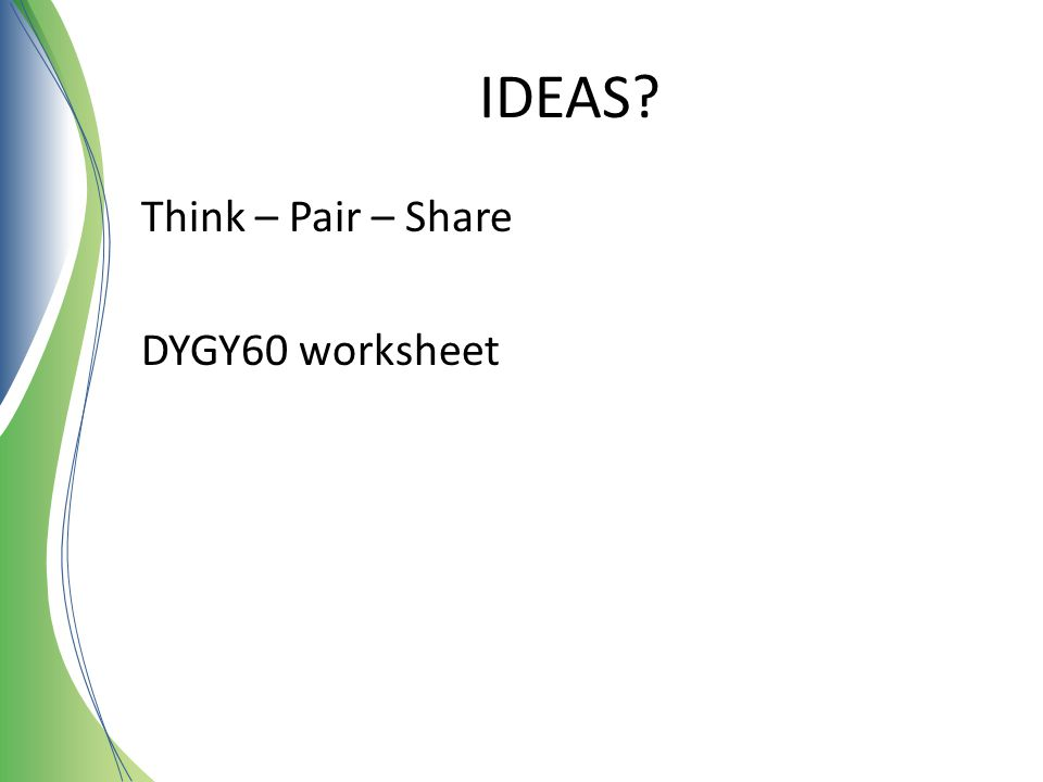 IDEAS? Think – Pair – Share DYGY60 worksheet