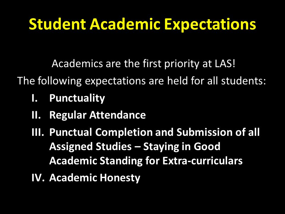 Student Academic Expectations Academics are the first priority at LAS! The following expectations are held for all students: I.Punctuality II.Regular