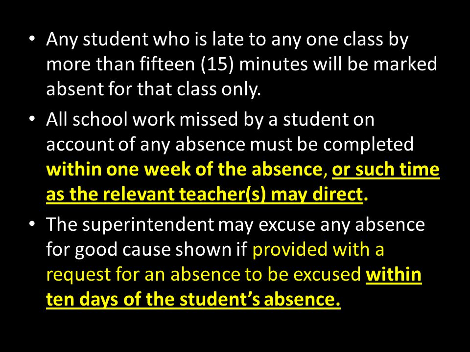 Any student who is late to any one class by more than fifteen (15) minutes will be marked absent for that class only.