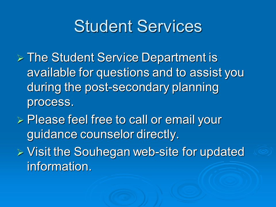 Student Services  The Student Service Department is available for questions and to assist you during the post-secondary planning process.  Please fe
