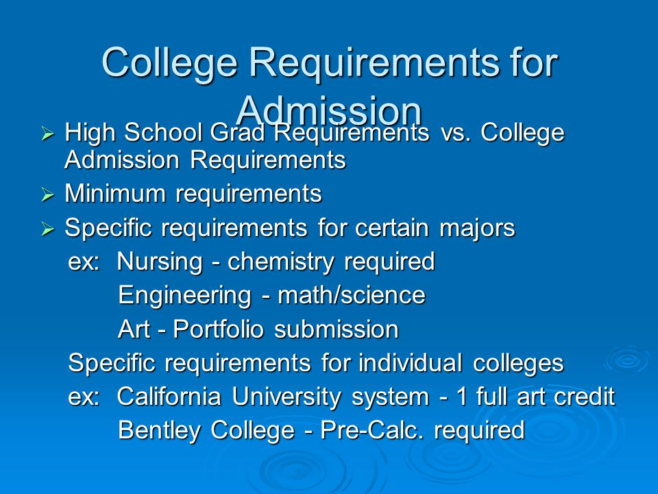 College Requirements for Admission  High School Grad Requirements vs. College Admission Requirements  Minimum requirements  Specific requirements f