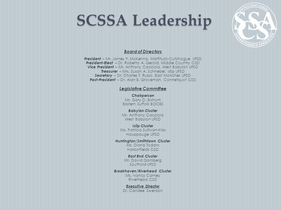 SCSSA Leadership Board of Directors President – Mr. James F. McKenna, Mattituck-Cutchogue UFSD President-Elect – Dr. Roberta A. Gerold, Middle Country