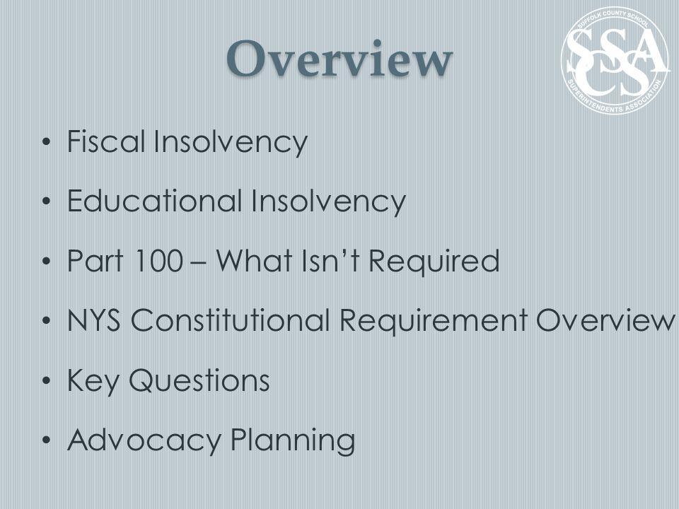 Overview Fiscal Insolvency Educational Insolvency Part 100 – What Isn't Required NYS Constitutional Requirement Overview Key Questions Advocacy Planning