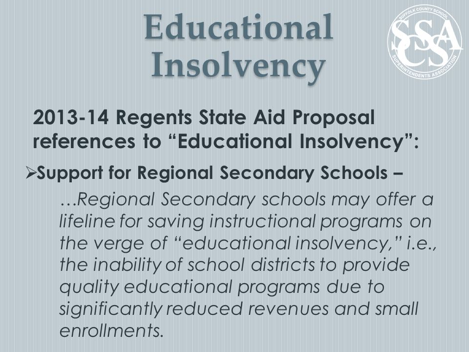 Educational Insolvency (cont'd) 2013-14 Regents State Aid Proposal references to Educational Insolvency :  Develop and Track Education Opportunity Indicators - …An academic researcher has been engaged to develop a limited, but essential, number of reliable and valid indicators to measure the educational opportunities available to students in each district.