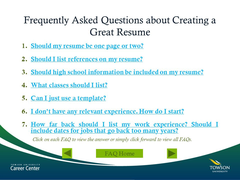 Frequently Asked Questions about Creating a Great Resume 1.Should my resume be one page or two?Should my resume be one page or two? 2.Should I list re