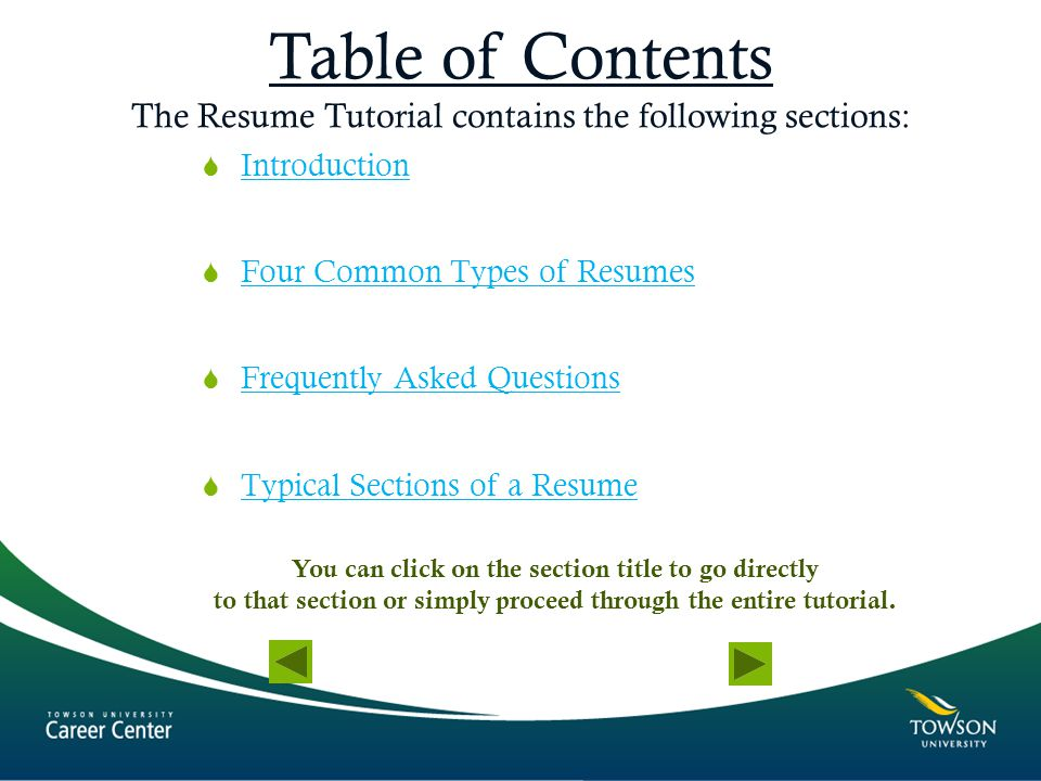 Table of Contents The Resume Tutorial contains the following sections:  Introduction Introduction  Four Common Types of Resumes Four Common Types of
