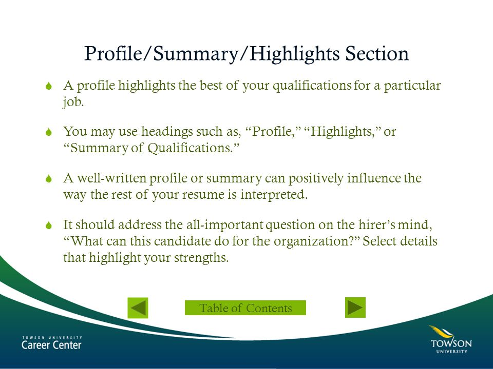 "Profile/Summary/Highlights Section  A profile highlights the best of your qualifications for a particular job.  You may use headings such as, ""Profi"