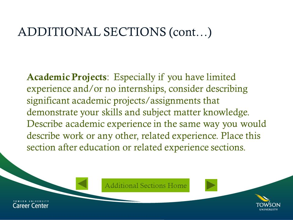ADDITIONAL SECTIONS (cont…) Academic Projects : Especially if you have limited experience and/or no internships, consider describing significant acade