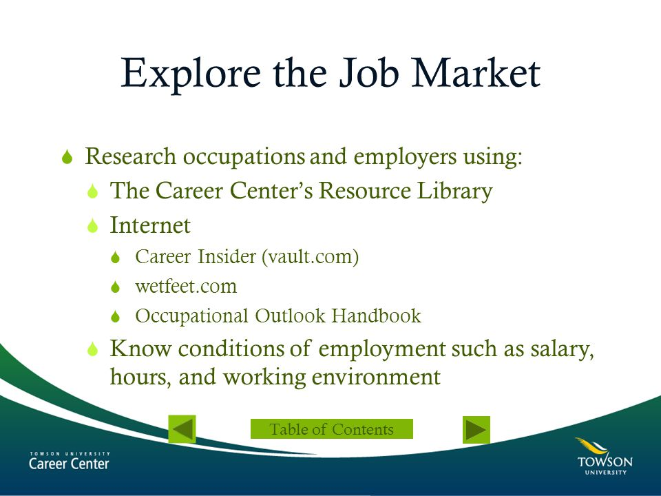 Explore the Job Market  Research occupations and employers using:  The Career Center's Resource Library  Internet  Career Insider (vault.com)  we