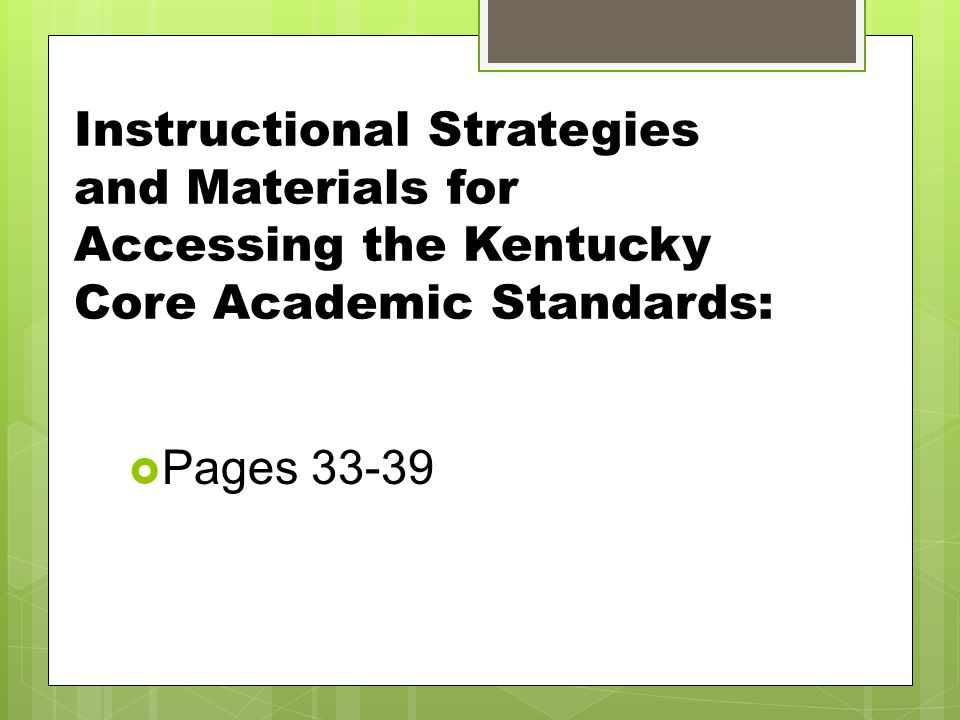 Instructional Strategies and Materials for Accessing the Kentucky Core Academic Standards:  Pages 33-39