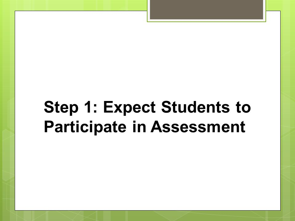 Step 1: Expect Students to Participate in Assessment