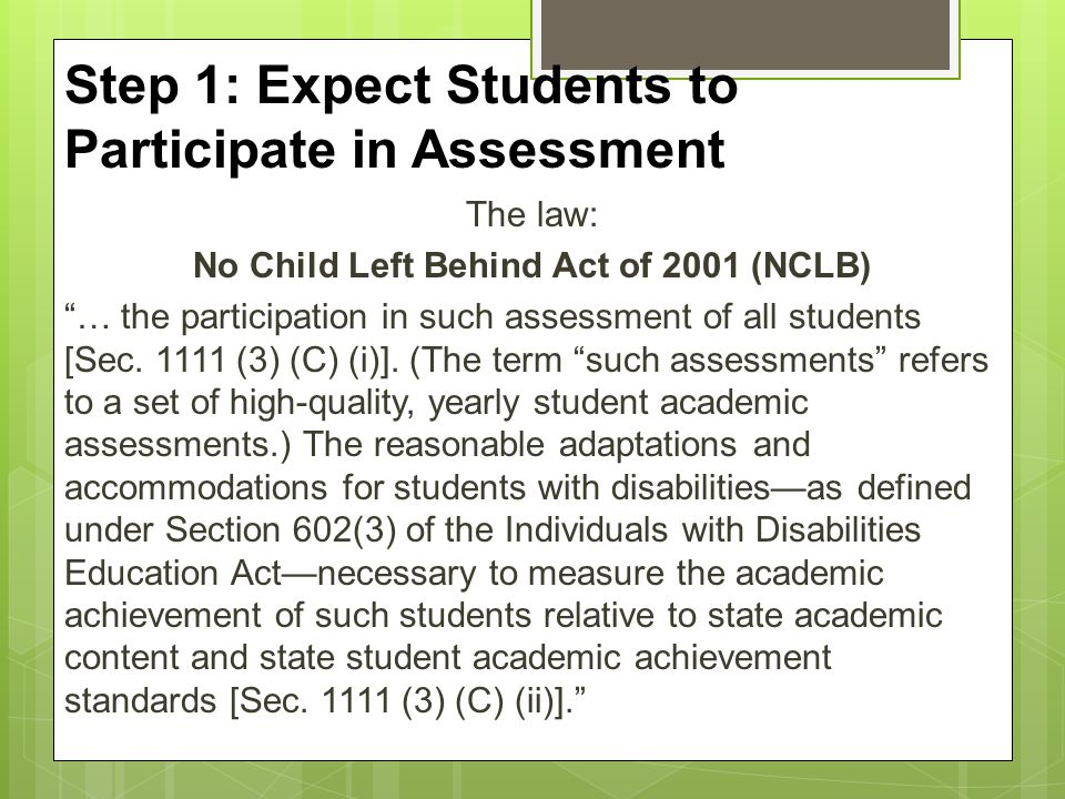 """The law: No Child Left Behind Act of 2001 (NCLB) """"… the participation in such assessment of all students [Sec. 1111 (3) (C) (i)]. (The term """"such asse"""