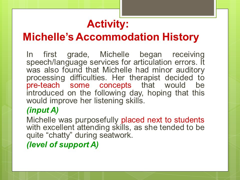 In first grade, Michelle began receiving speech/language services for articulation errors. It was also found that Michelle had minor auditory processi