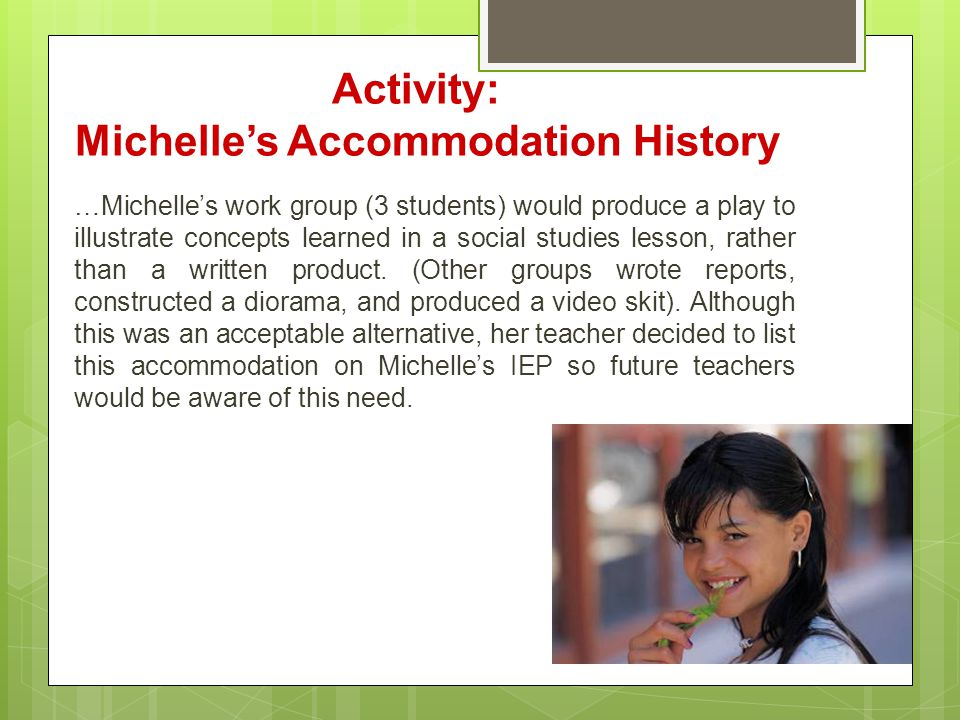 …Michelle's work group (3 students) would produce a play to illustrate concepts learned in a social studies lesson, rather than a written product. (Ot