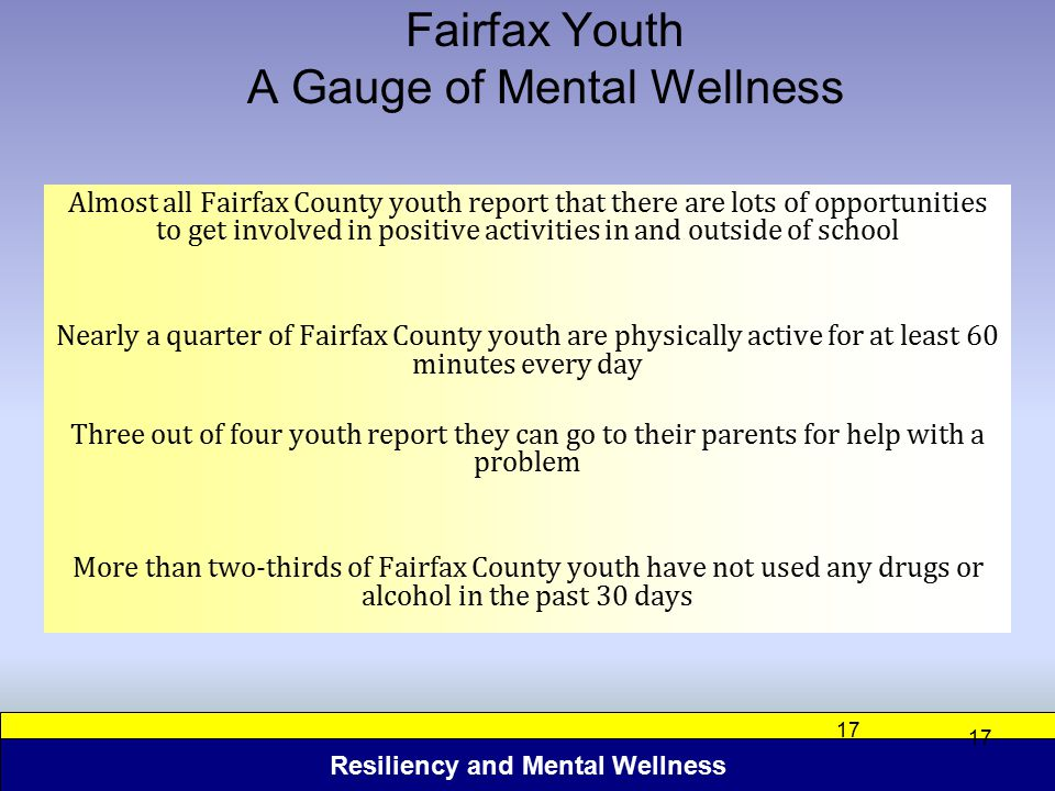 Resiliency and Mental Wellness 17 Fairfax Youth A Gauge of Mental Wellness Almost all Fairfax County youth report that there are lots of opportunities