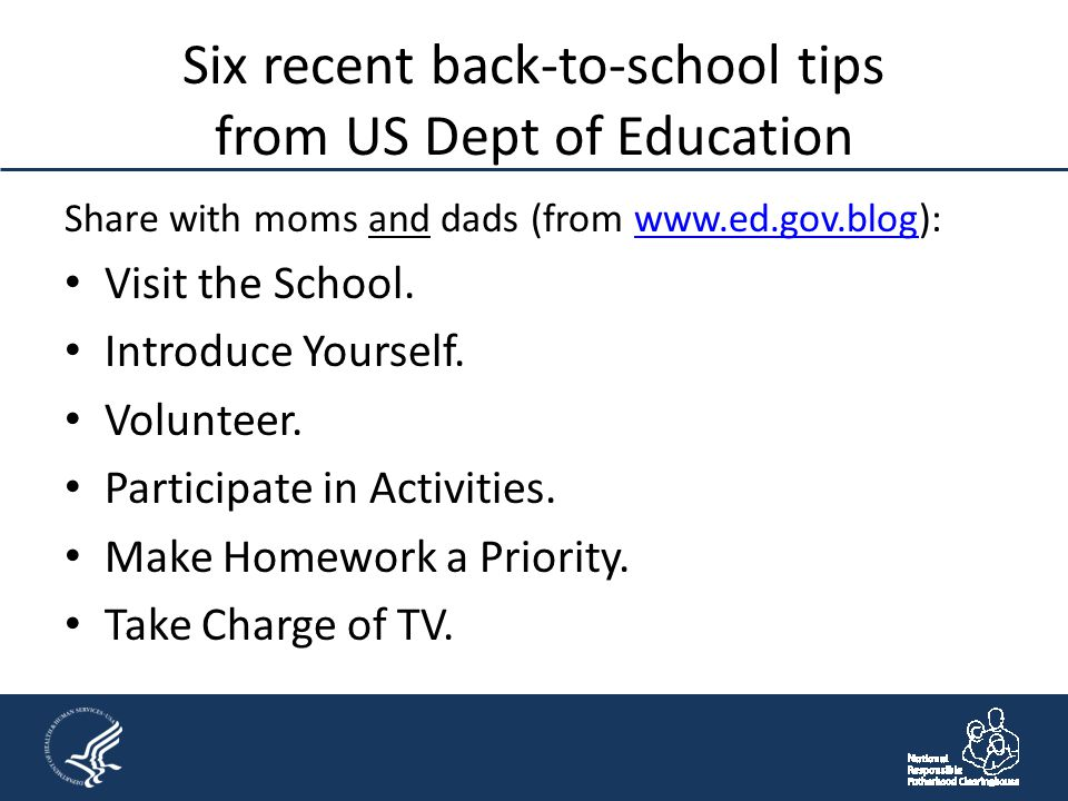 Six recent back-to-school tips from US Dept of Education Share with moms and dads (from www.ed.gov.blog):www.ed.gov.blog Visit the School. Introduce Y