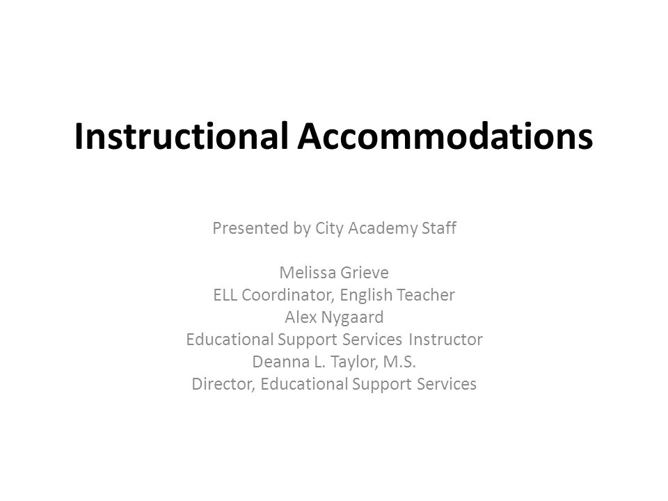 Instructional Accommodations Presented by City Academy Staff Melissa Grieve ELL Coordinator, English Teacher Alex Nygaard Educational Support Services