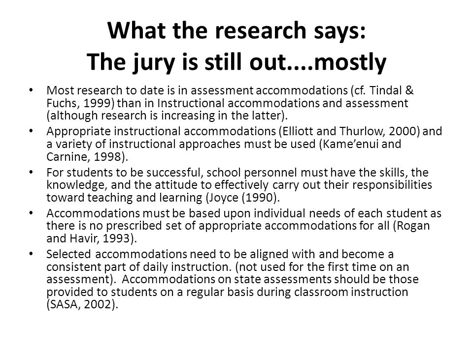 What the research says: The jury is still out....mostly Most research to date is in assessment accommodations (cf. Tindal & Fuchs, 1999) than in Instr